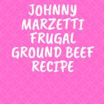 Johnny Marzetti Frugal Ground Beef Recipe