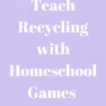 How to Teach Recycling with Homeschool Games