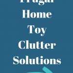 Frugal Home Toy Clutter Solutions