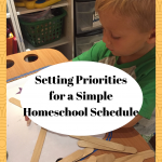 Setting Priorities for A Simple Homeschool  Schedule