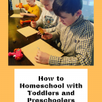 How to Homeschool with Toddlers and Preschoolers