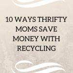 10 Ways Thrifty Moms Save Money With Recycling