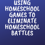 Homeschool Games to Eliminate Homeschool Battles