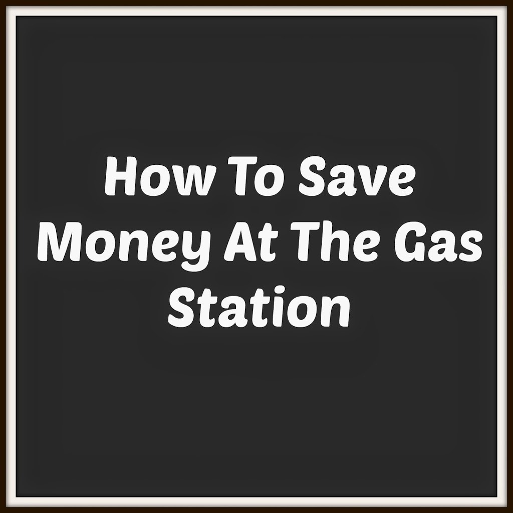 How To Save  Money At The Gas Station