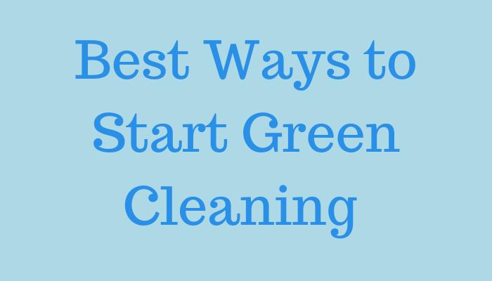 Best Ways to Start Green Cleaning