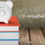 How To Save Money On Homeschool Curriculum