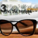 3 Ways To Plan For The Weekend