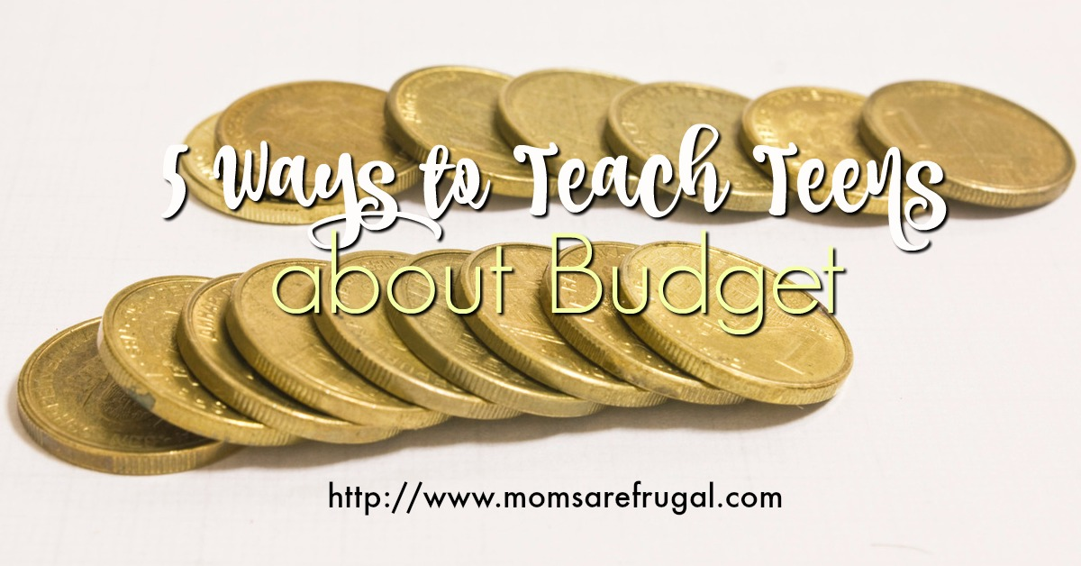 5 Ways To Teach Your Teens About Budget