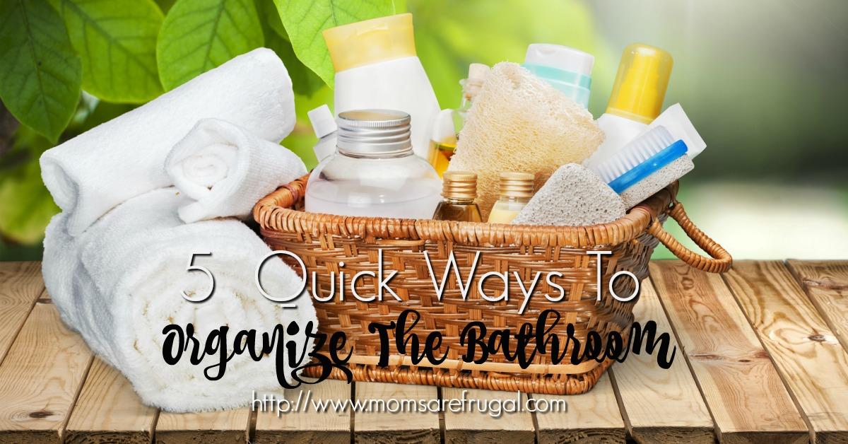 5 Quick Ways To Organize The Bathroom