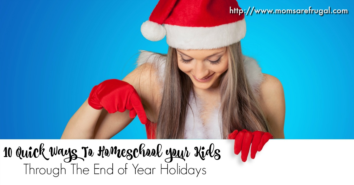 10 Quick Ways To Homeschool your Kids Through The Holidays