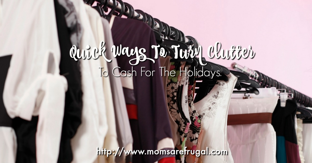 Quick Ways To Turn Clutter To Cash For The Holidays