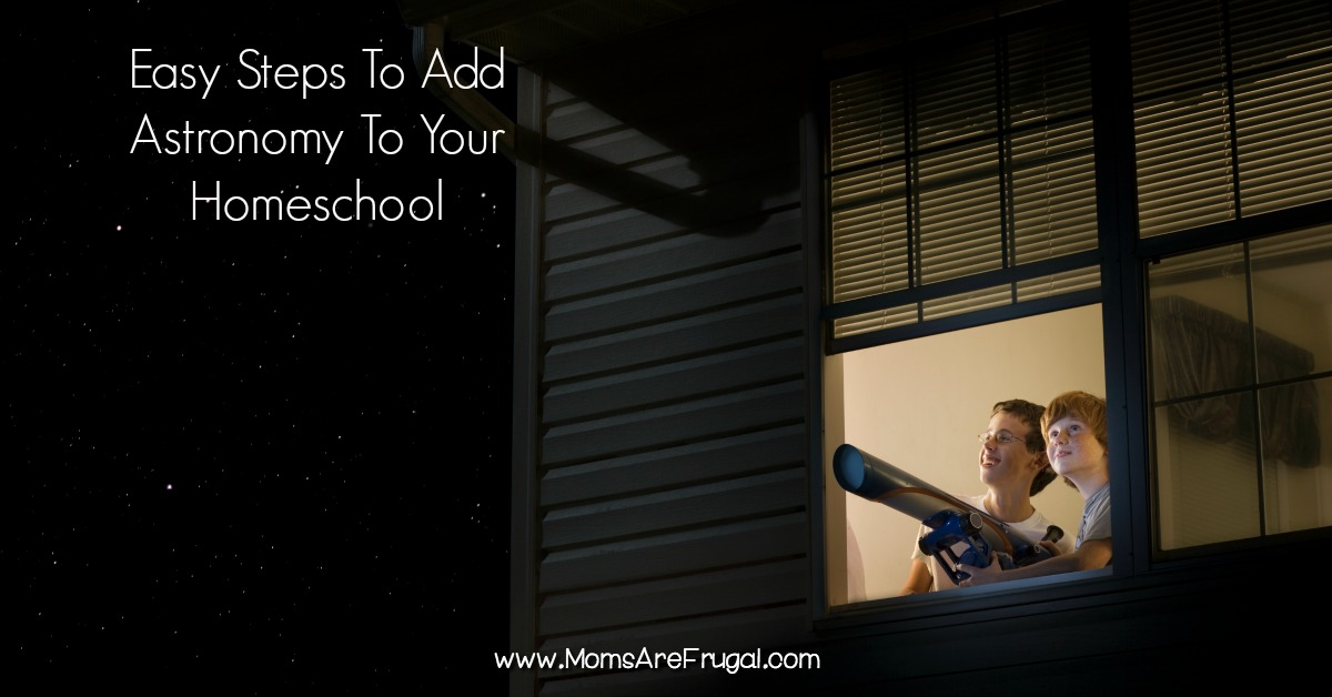 Easy Steps To Add Astronomy To Your Homeschool