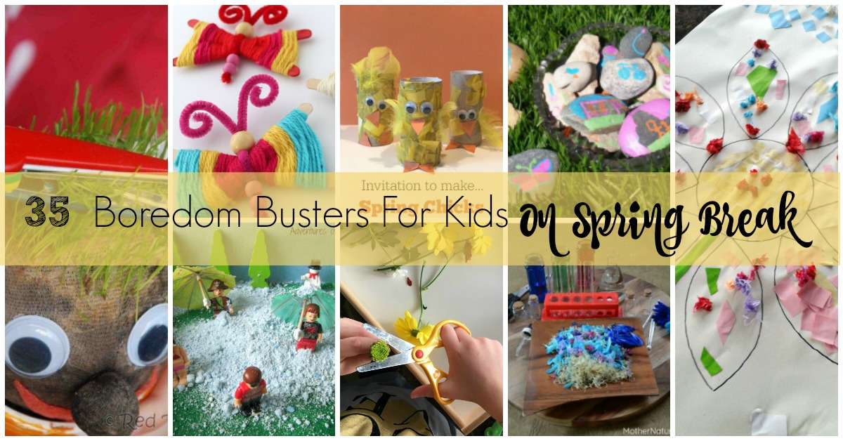 35 Boredom Busters For Kids On Spring Break