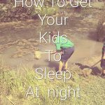 How To Get Your Kids To Sleep At Night