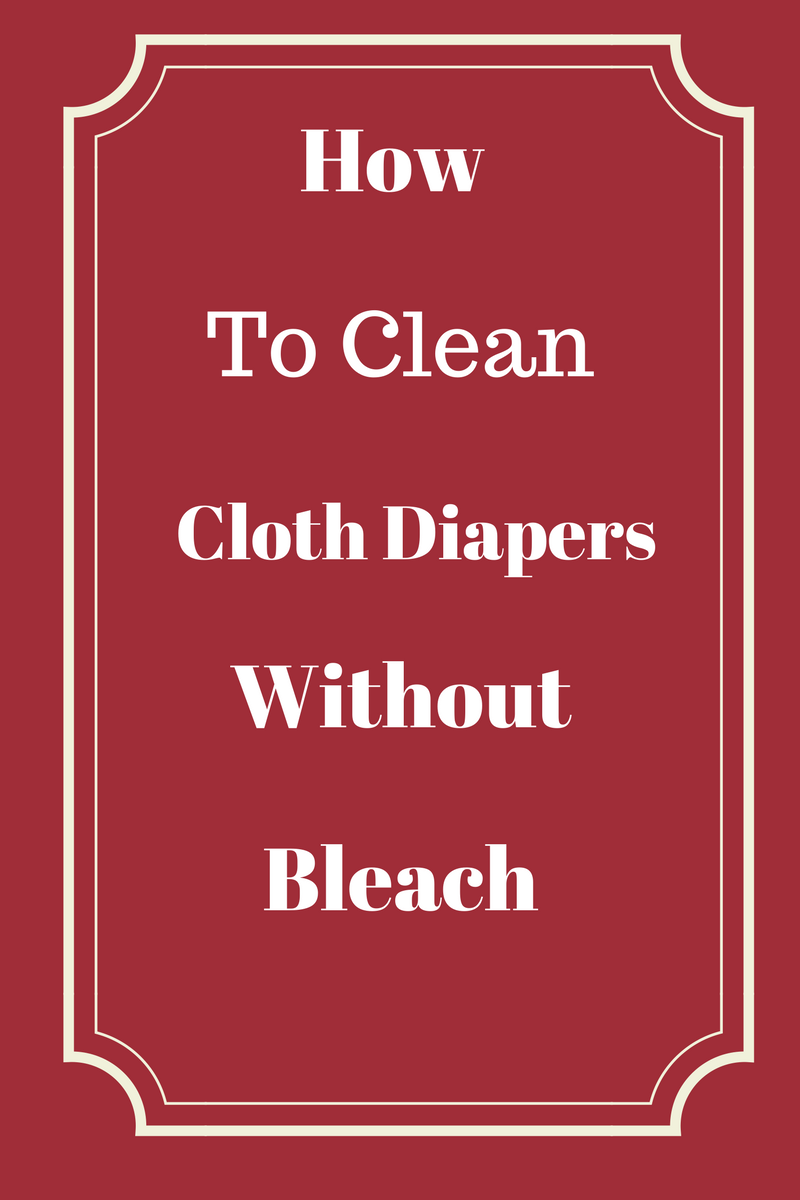 How To Clean Cloth Diapers Without Bleach
