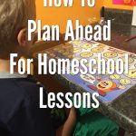 How To Plan Ahead In Homeschool Lessons