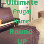 Ultimate Frugal Home Round Up