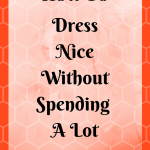 How To Dress Nice Without Spending A Lot