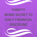 Thrifty Moms Secret To Daily Financial Discipline