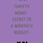 Thrifty Moms Secret To A Monthly Budget