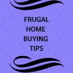 Frugal Home Buying Tips