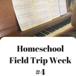 Homeschool Field Trip: Week #4