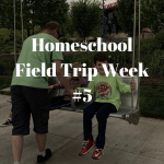 Homeschool Field Trip Day: Week #5