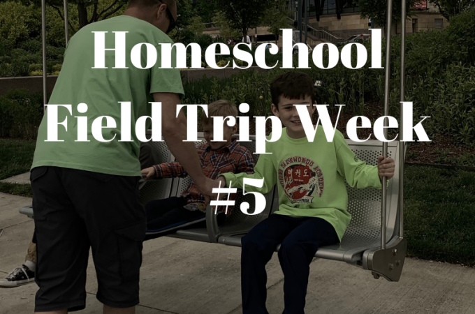 Homeschool Field Trip Week 5