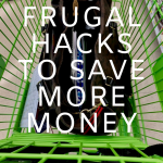 10 Frugal Hacks to Save More Money