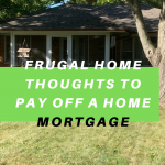 Frugal Home Thoughts to Pay Off A Home Mortgage
