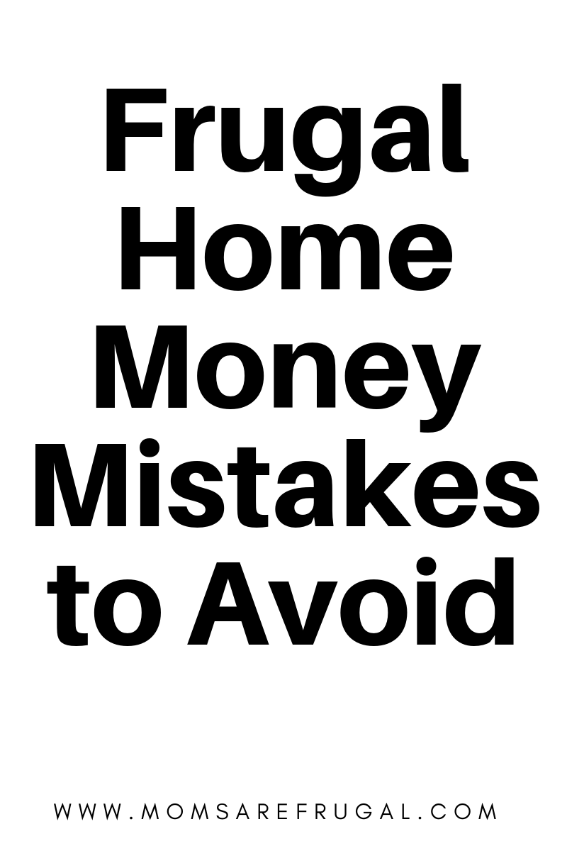 Frugal Home Money Mistakes to Avoid