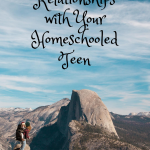Strong Relationships with Your Homeschooled Teen