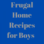 Frugal Home Recipes for Boys