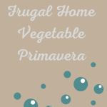 Frugal Home Vegetable Primavera Recipe