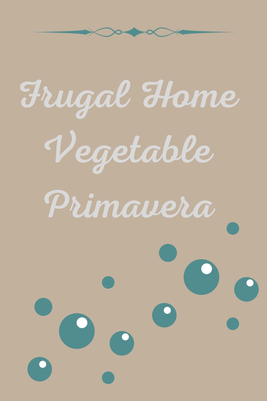 Frugal Home Vegetable Primavera