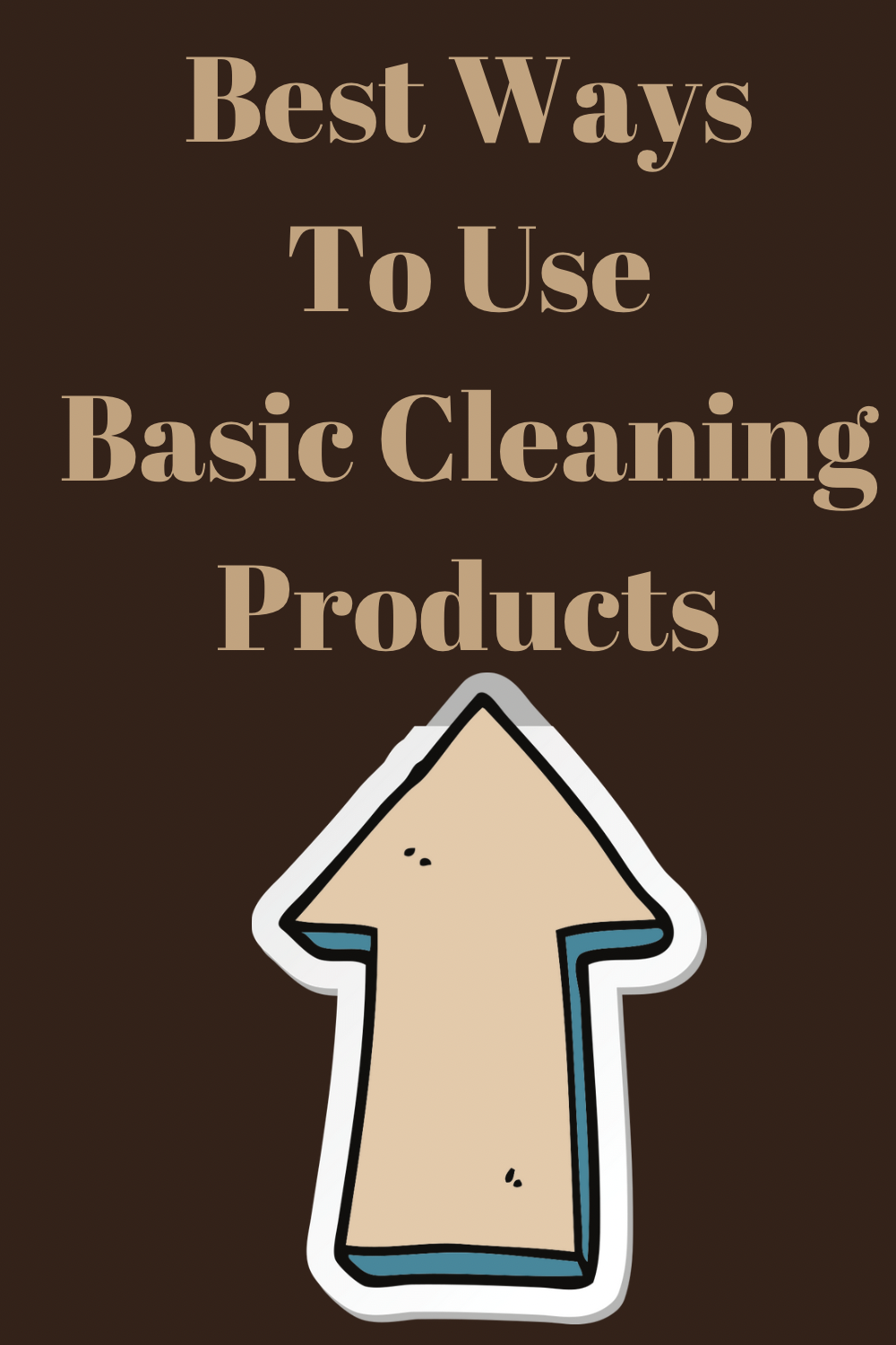 Best Ways to Use Basic Cleaning Products