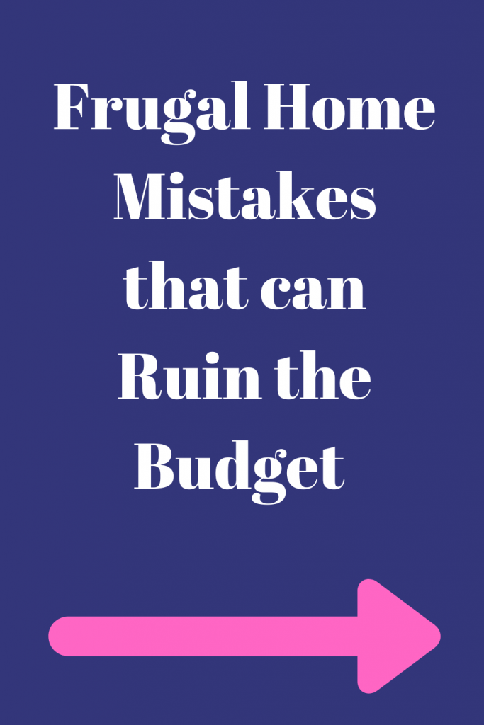 Frugal Home Mistakes that Can Ruin the Budget