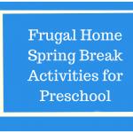 Frugal Home Spring Break Activities  for Preschool