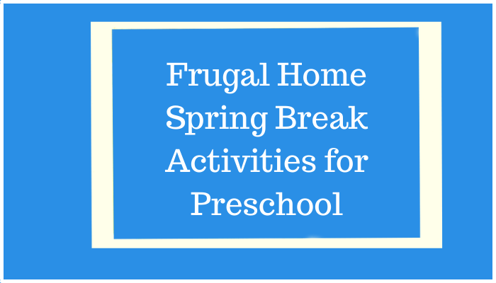 Frugal Home Spring Break Activities for Preschool