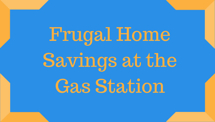 Frugal Home Savings at the Gas Station