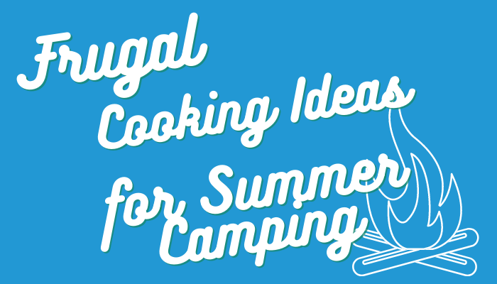 Frugal Cooking Ideas for Summer Camping