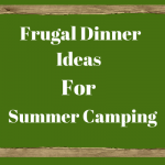 Frugal Camping Dinner Ideas for Summer