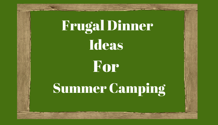 Frugal Dinner Ideas for Summer Camping