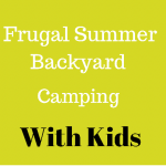 Frugal Summer Backyard Camping  with Kids